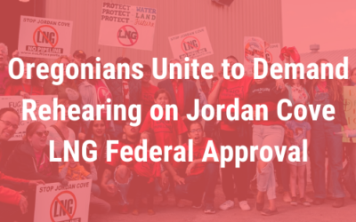 Press Release: Oregonians Unite to Demand Rehearing on Jordan Cove LNG Federal Approval